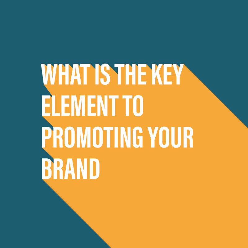 What is the key element to promoting your brand?