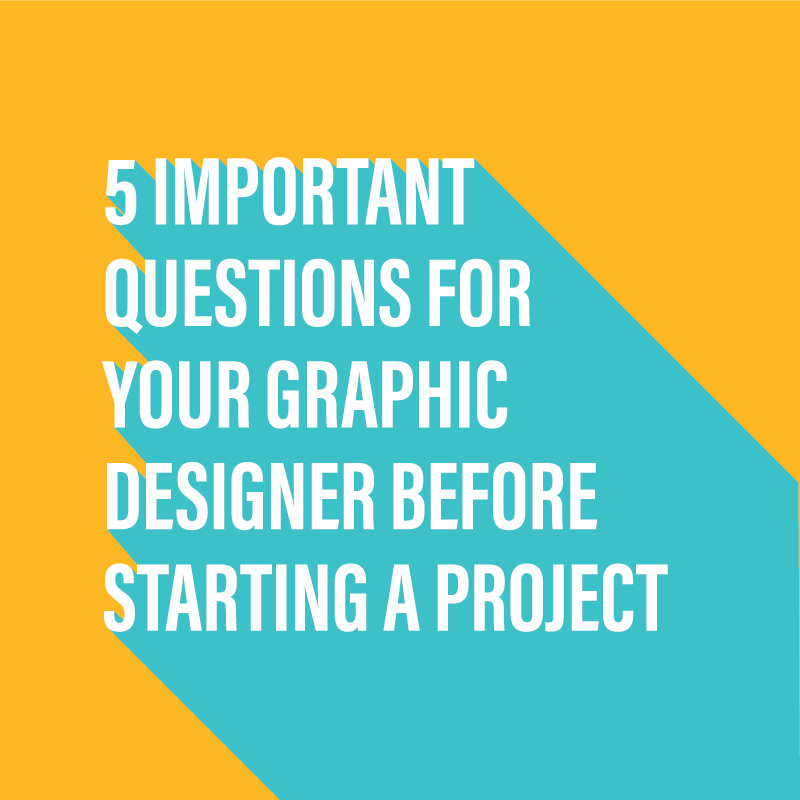 5 important questions for your graphic designer