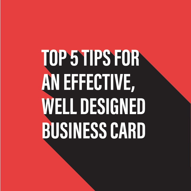 Top 5 Tips For An Effective Well Designed Business Card