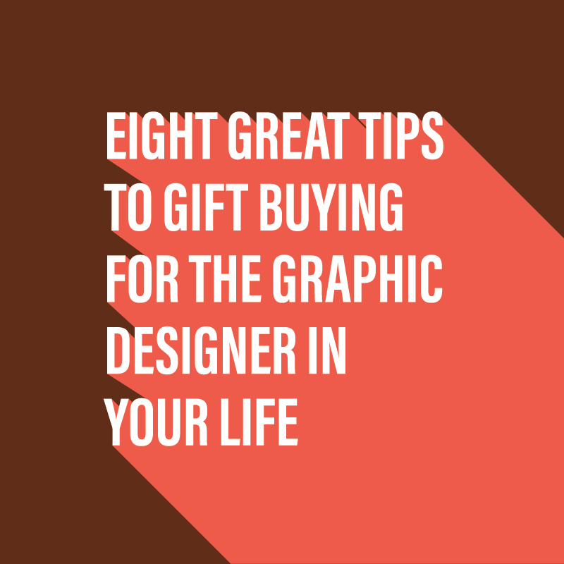 Eight great tips to buying a gift for a graphic designer