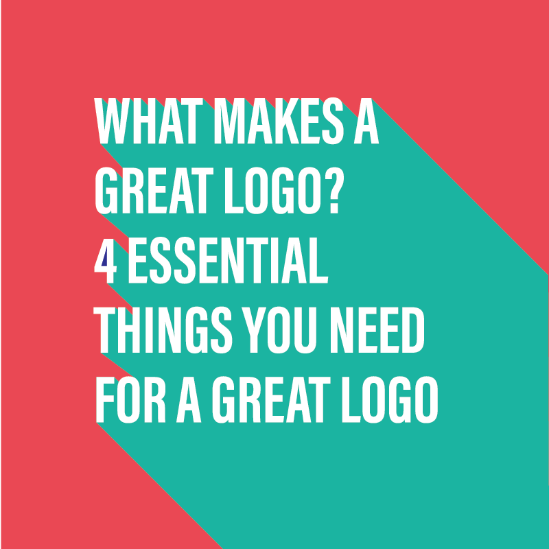 What makes a great logo? 4 essential things for a great logo.