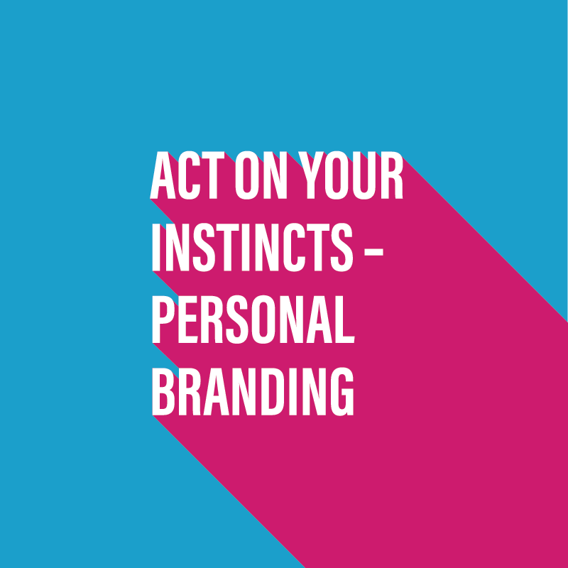 Act on your instincts - personal branding