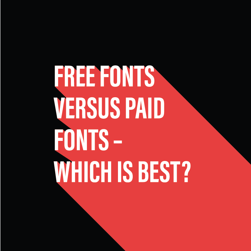 Free fonts versus paid fonts - Which is best?